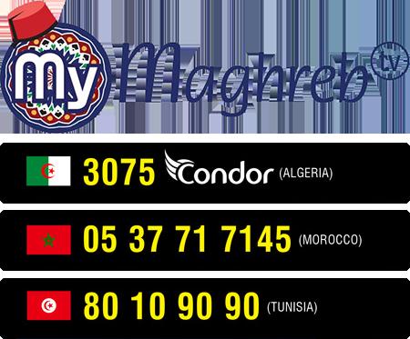 My-Maghreb téléphones : Alérie 3075 CONDOR; Maroc 05 37 71 7145 ; Tunisie 80 10 90 90.